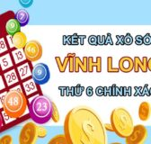 Dự đoán XSVL 18/6/2021 chốt KQXS Vĩnh Long thứ 6